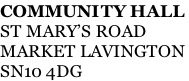 COMMUNITY HALL ST MARY'S ROAD MARKET LAVINGTON  SN10 4DG