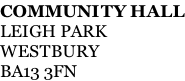 COMMUNITY HALL LEIGH PARK WESTBURY BA13 3FN